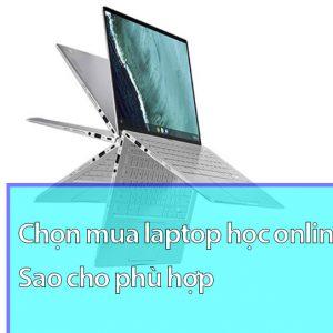 Cần Lưu ý Gì Khi Chọn Mua Laptop Học Online
